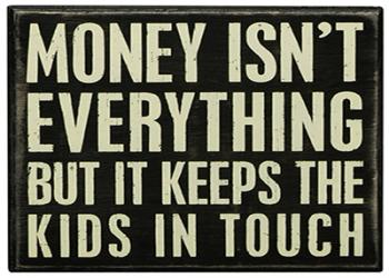 Money isn't everything - box sign