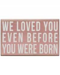 We loved you even before you were born- box sign pnk