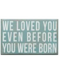 We loved you even before you were born- box sign blu